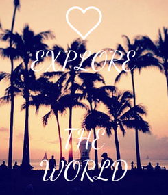 Poster: EXPLORE   THE WORLD