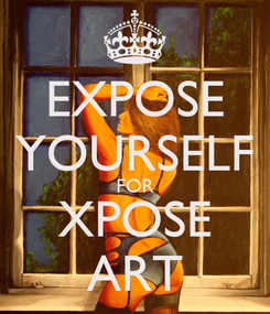 Poster: EXPOSE YOURSELF FOR XPOSE ART