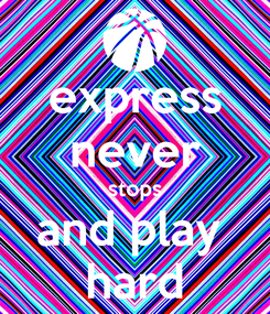 Poster: express never stops and play  hard