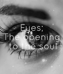 Poster: Eyes; The opening  to the soul