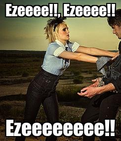 Poster: Ezeeee!!, Ezeeee!! Ezeeeeeeee!!