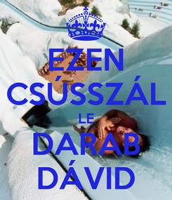 Poster: EZEN CSÚSSZÁL LE DARAB DÁVID