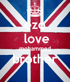 Poster: ezo  love mohammed brother