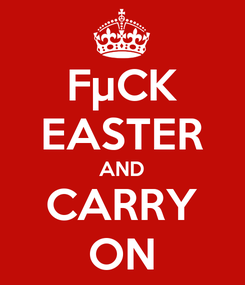 Poster: FµCK EASTER AND CARRY ON