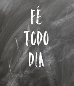 Poster: FÉ TODO DIA