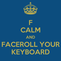 Poster: F CALM AND FACEROLL YOUR KEYBOARD