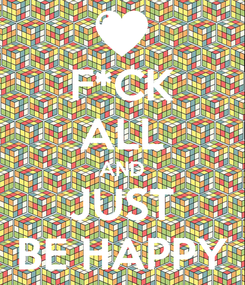 Poster: F*CK ALL AND JUST BE HAPPY