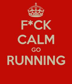 Poster: F*CK CALM GO RUNNING