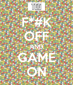 Poster: F*#K OFF AND GAME ON
