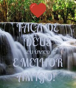 Poster: FAÇA DE DEUS SEU ÚNICO  E MELHOR AMIGO!