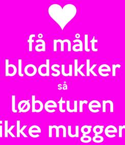 Poster: få målt blodsukker så løbeturen ikke mugger