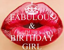 Poster: FABULOUS & I'M THE  BIRTHDAY GIRL