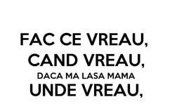Poster: FAC CE VREAU,  CAND VREAU, DACA MA LASA MAMA UNDE VREAU,