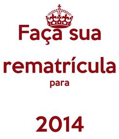 Poster: Faça sua rematrícula para  2014