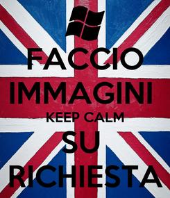 Poster: FACCIO IMMAGINI  KEEP CALM SU  RICHIESTA