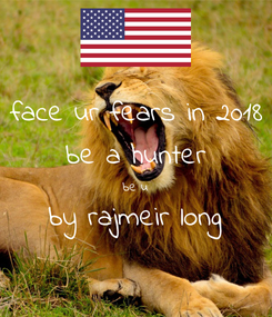 Poster: face ur fears in 2018 be a hunter be u by rajmeir long