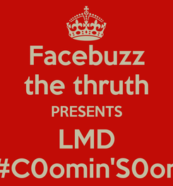 Poster: Facebuzz the thruth PRESENTS LMD #C0omin'S0on