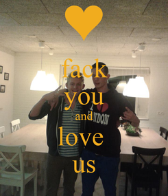 Poster: fack you and love  us
