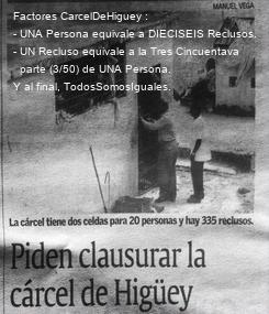 Poster: Factores CarcelDeHiguey : - UNA Persona equivale a DIECISEIS Reclusos. - UN Recluso equivale a la Tres Cincuentava   parte (3/50) de UNA Persona. Y al final, TodosSomosIguales.