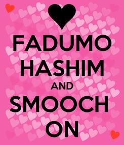 Poster: FADUMO HASHIM AND SMOOCH  ON