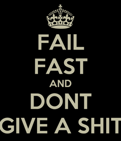 Poster: FAIL FAST AND DONT GIVE A SHIT