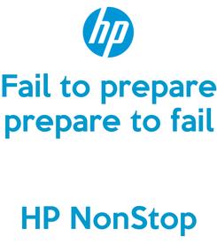 Poster: Fail to prepare prepare to fail   HP NonStop