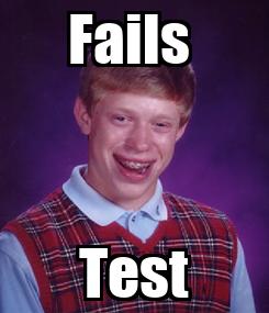 Poster: Fails  Test