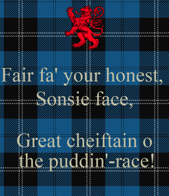 Poster: Fair fa' your honest,  Sonsie face,  Great cheiftain o  the puddin'-race!