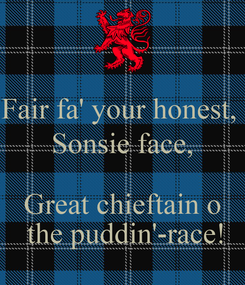Poster: Fair fa' your honest,  Sonsie face,  Great chieftain o  the puddin'-race!