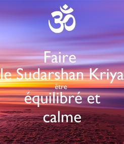 Poster: Faire  le Sudarshan Kriya être  équilibré et calme