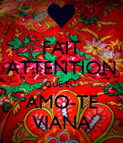 Poster: FAIT ATTENTION QUE EU  AMO-TE VIANA