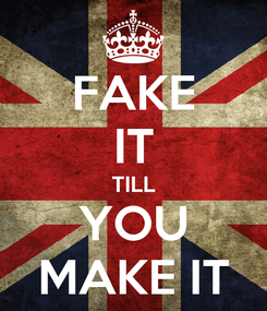 Poster: FAKE IT TILL YOU MAKE IT