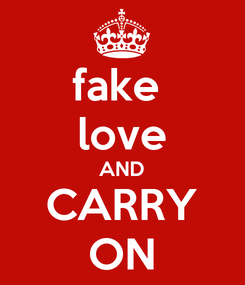 Poster: fake  love AND CARRY ON