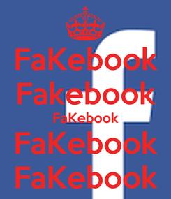 Poster: FaKebook Fakebook FaKebook FaKebook FaKebook