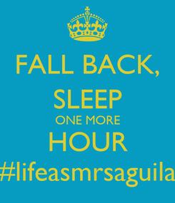 Poster: FALL BACK, SLEEP ONE MORE HOUR #lifeasmrsaguila