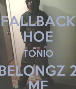 Poster: FALLBACK HOE TONIO BELONGZ 2 ME