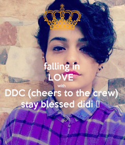 Poster: falling in LOVE  with  DDC (cheers to the crew) stay blessed didi 💜