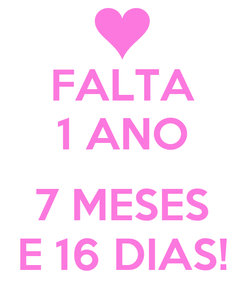 Poster: FALTA 1 ANO  7 MESES E 16 DIAS!