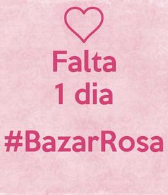 Poster: Falta 1 dia  #BazarRosa