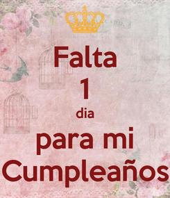 Poster: Falta 1 dia para mi Cumpleaños
