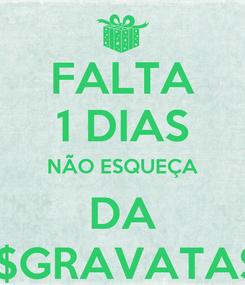 Poster: FALTA 1 DIAS NÃO ESQUEÇA DA  $GRAVATA$