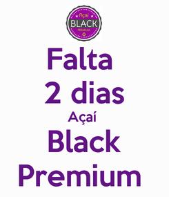 Poster: Falta  2 dias Açaí  Black Premium