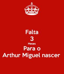 Poster: Falta 3 Meses Para o Arthur Miguel nascer