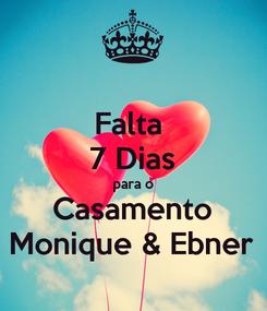 Poster: Falta  7 Dias para o Casamento Monique & Ebner
