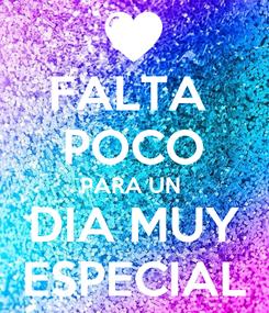 Poster: FALTA  POCO PARA UN  DIA MUY ESPECIAL