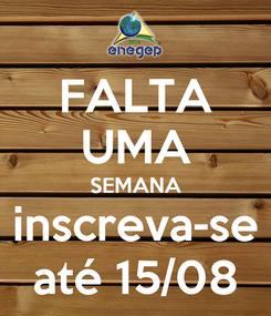 Poster: FALTA UMA SEMANA inscreva-se até 15/08