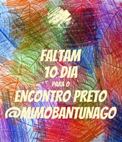 Poster: FALTAM 10 DIA PARA O ENCONTRO PRETO @MIMOBANTUNAGO