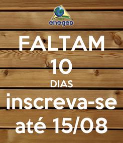 Poster: FALTAM 10 DIAS inscreva-se até 15/08