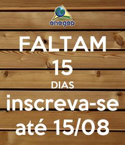 Poster: FALTAM 15 DIAS inscreva-se até 15/08