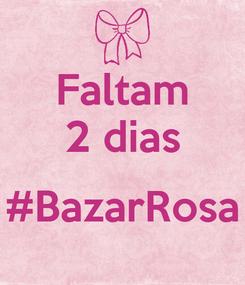 Poster: Faltam 2 dias  #BazarRosa